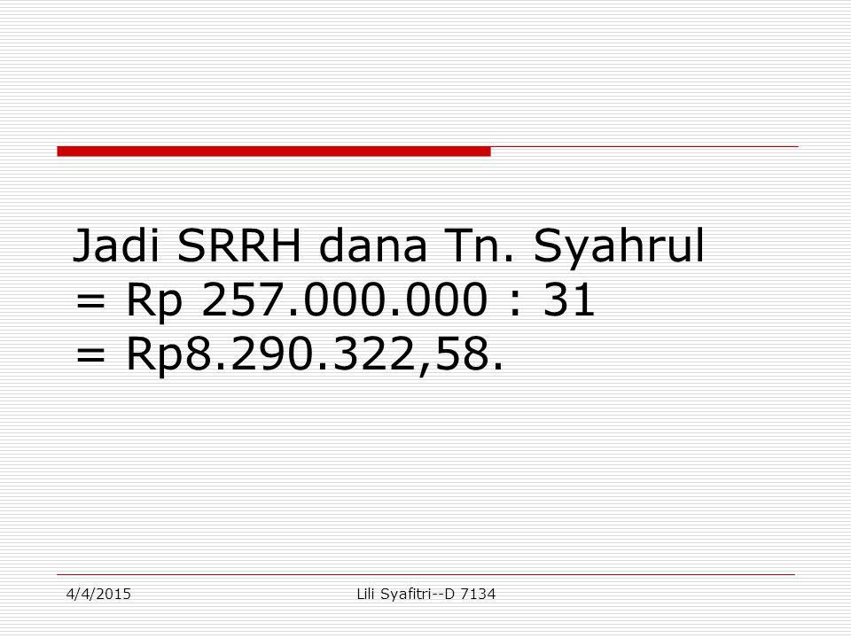 Jadi SRRH dana Tn. Syahrul = Rp 257.000.000 : 31 = Rp8.290.322,58.