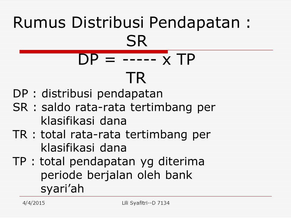 Rumus Distribusi Pendapatan : SR DP = ----- x TP TR DP : distribusi pendapatan SR : saldo rata-rata tertimbang per klasifikasi dana TR : total rata-rata tertimbang per klasifikasi dana TP : total pendapatan yg diterima periode berjalan oleh bank syari'ah