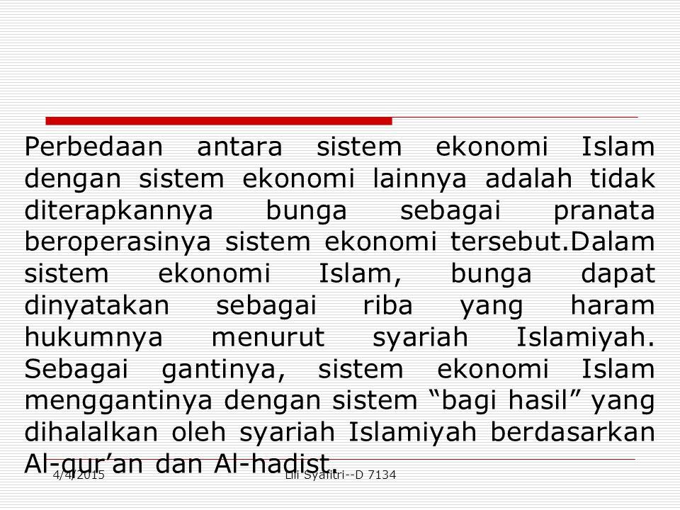 Perbedaan antara sistem ekonomi Islam dengan sistem ekonomi lainnya adalah tidak diterapkannya bunga sebagai pranata beroperasinya sistem ekonomi tersebut.Dalam sistem ekonomi Islam, bunga dapat dinyatakan sebagai riba yang haram hukumnya menurut syariah Islamiyah. Sebagai gantinya, sistem ekonomi Islam menggantinya dengan sistem bagi hasil yang dihalalkan oleh syariah Islamiyah berdasarkan Al-qur'an dan Al-hadist.