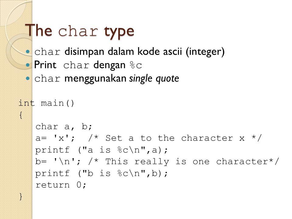 The char type char disimpan dalam kode ascii (integer)