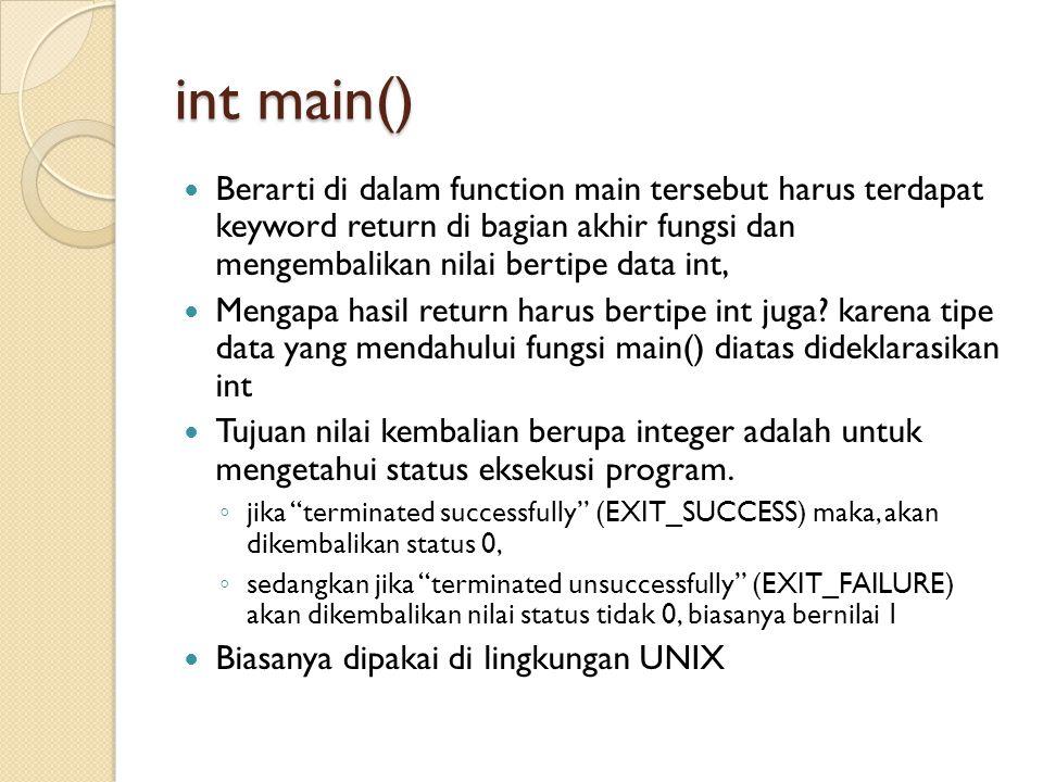 int main() Berarti di dalam function main tersebut harus terdapat keyword return di bagian akhir fungsi dan mengembalikan nilai bertipe data int,
