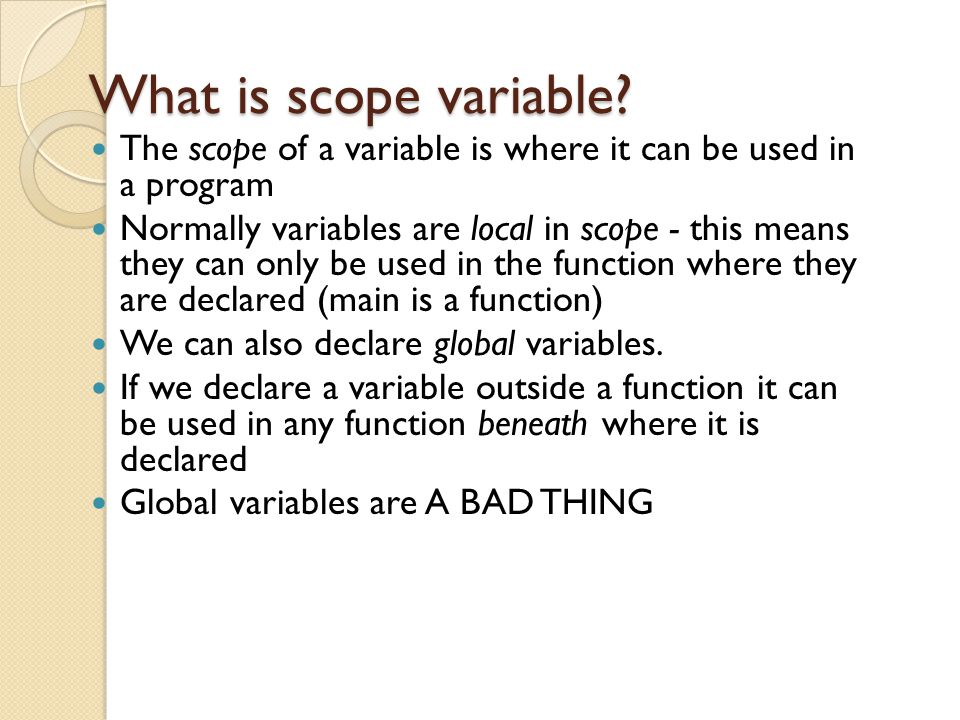 What is scope variable The scope of a variable is where it can be used in a program.