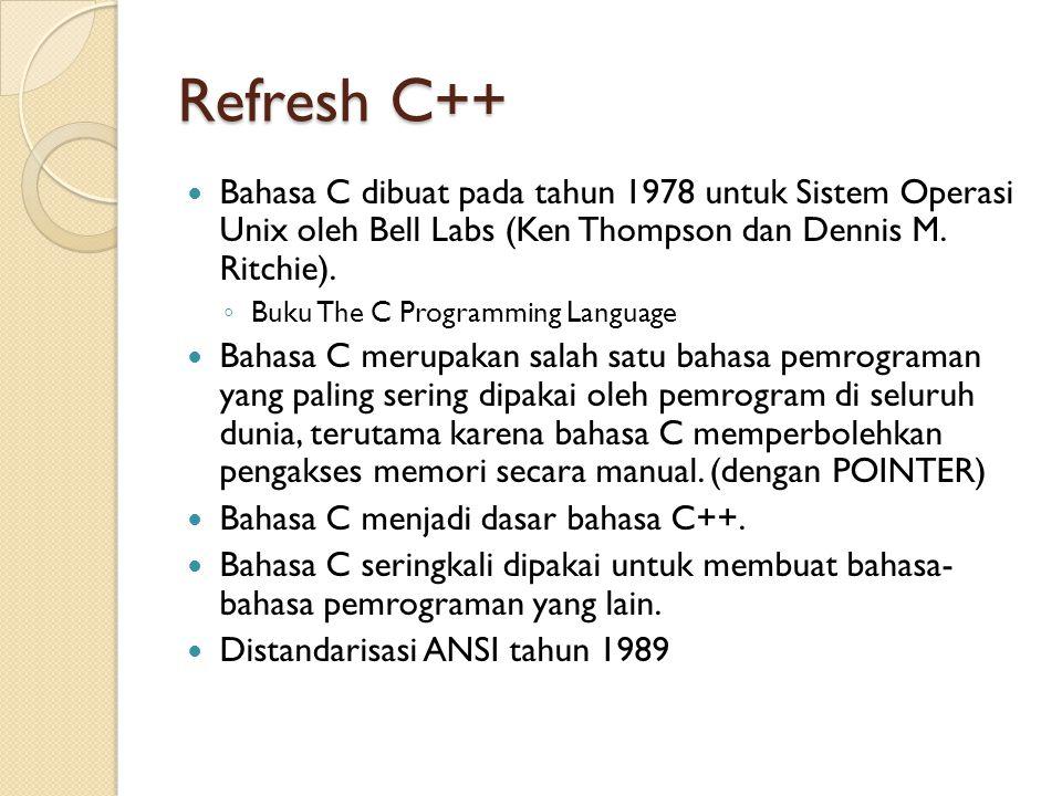 Refresh C++ Bahasa C dibuat pada tahun 1978 untuk Sistem Operasi Unix oleh Bell Labs (Ken Thompson dan Dennis M. Ritchie).