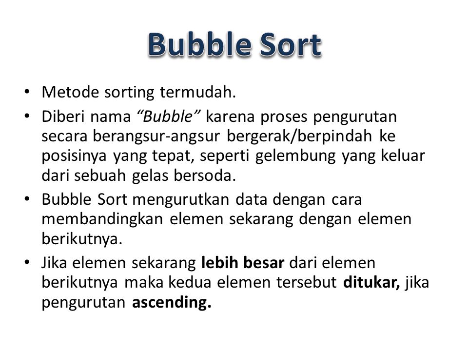 Bubble Sort Metode sorting termudah.