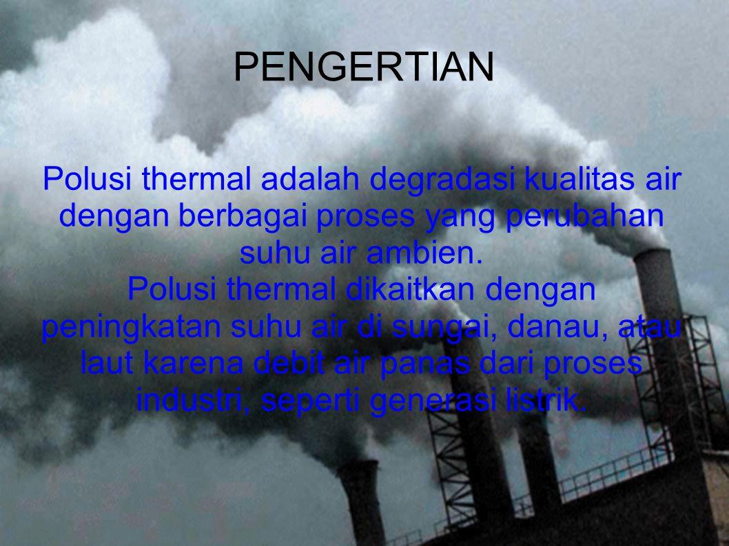PENGERTIAN Polusi thermal adalah degradasi kualitas air dengan berbagai proses yang perubahan suhu air ambien.