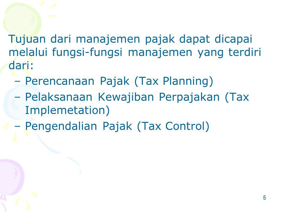 Tujuan dari manajemen pajak dapat dicapai melalui fungsi-fungsi manajemen yang terdiri dari:
