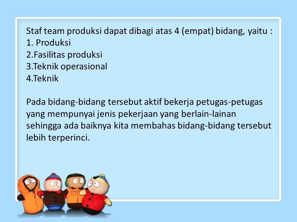 Staf team produksi dapat dibagi atas 4 (empat) bidang, yaitu : 1