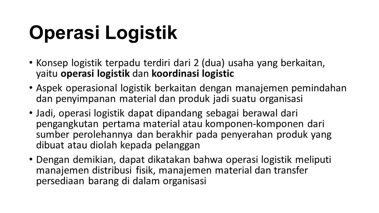 Operasi Logistik Konsep logistik terpadu terdiri dari 2 (dua) usaha yang berkaitan, yaitu operasi logistik dan koordinasi logistic.