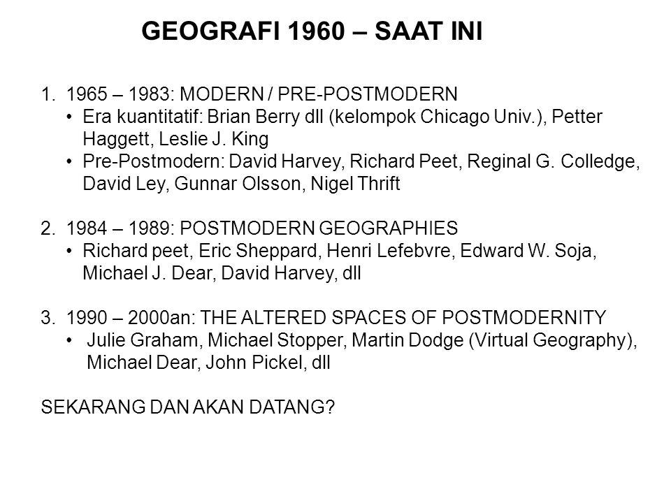 GEOGRAFI 1960 – SAAT INI 1965 – 1983: MODERN / PRE-POSTMODERN