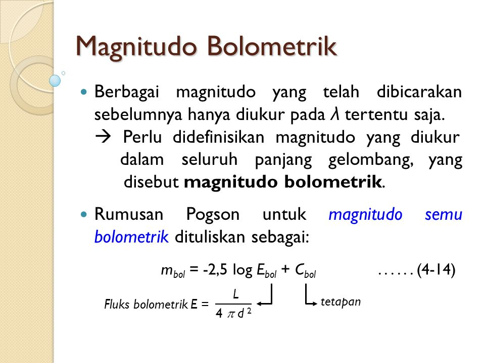 Magnitudo Bolometrik Berbagai magnitudo yang telah dibicarakan sebelumnya hanya diukur pada λ tertentu saja.