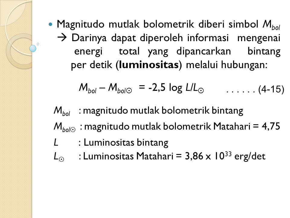 Magnitudo mutlak bolometrik diberi simbol Mbol  Darinya dapat diperoleh informasi mengenai energi total yang dipancarkan bintang per detik (luminositas) melalui hubungan: