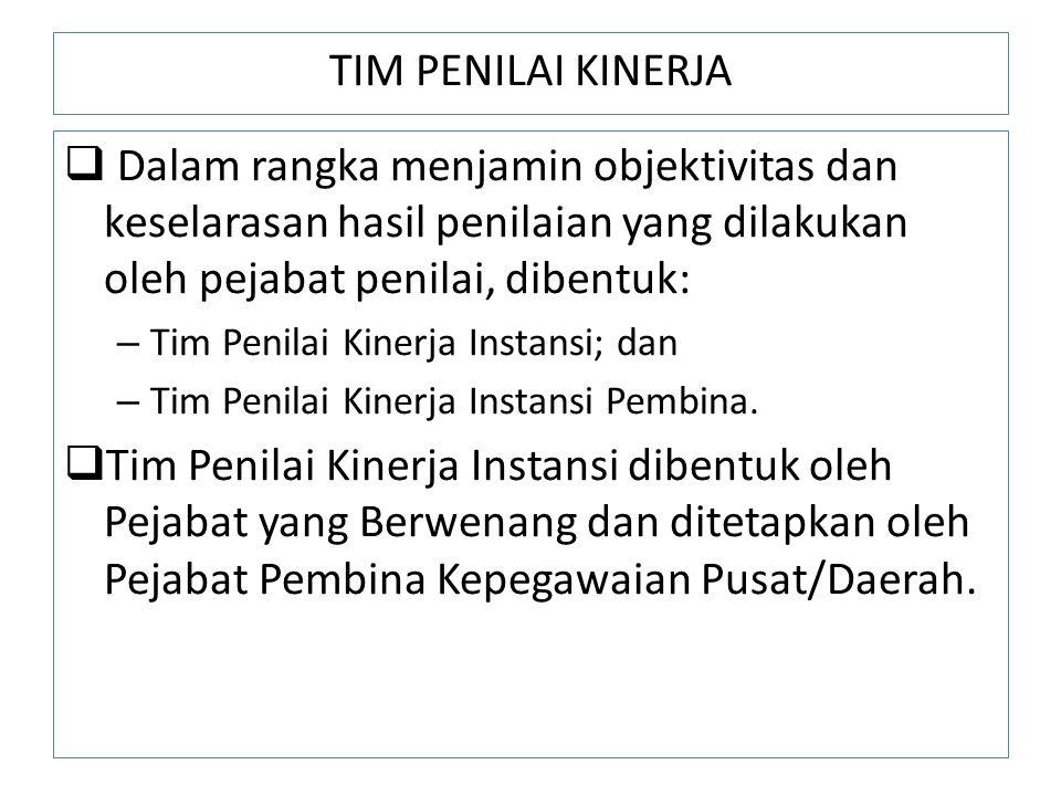 TIM PENILAI KINERJA Dalam rangka menjamin objektivitas dan keselarasan hasil penilaian yang dilakukan oleh pejabat penilai, dibentuk: