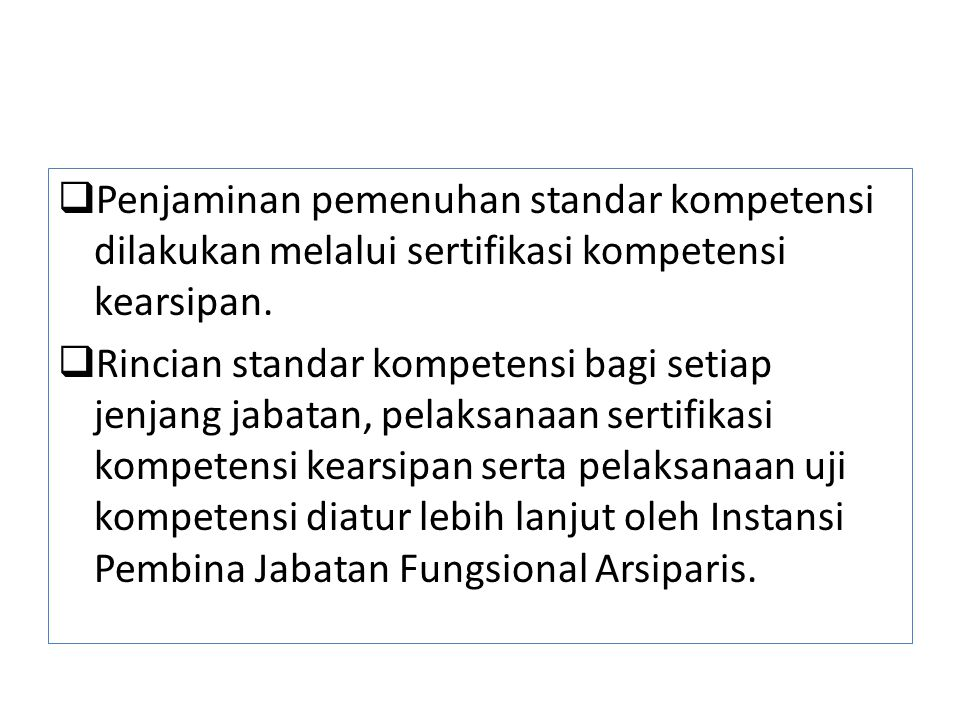 Penjaminan pemenuhan standar kompetensi dilakukan melalui sertifikasi kompetensi kearsipan.