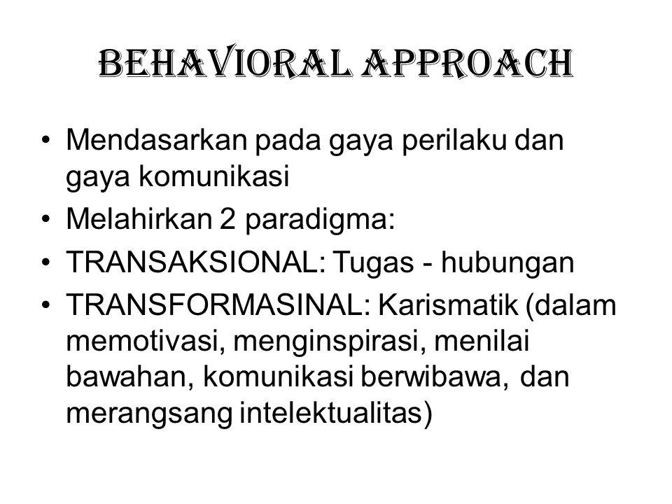 Behavioral Approach Mendasarkan pada gaya perilaku dan gaya komunikasi