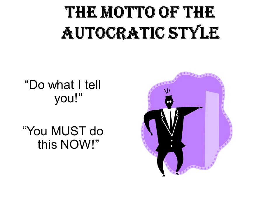 The Motto of the Autocratic Style