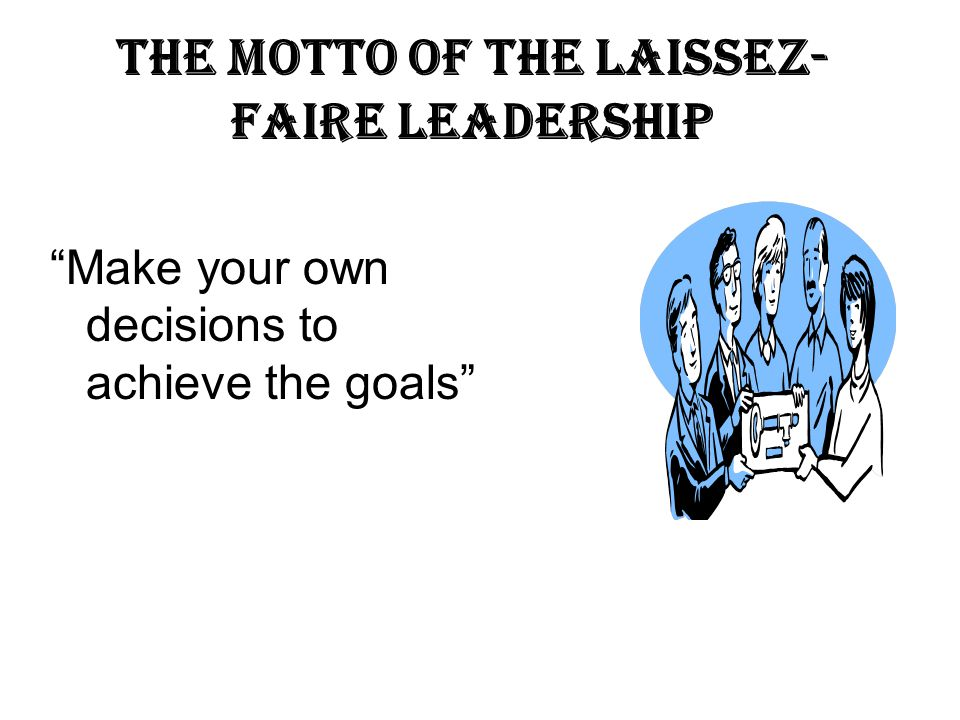 The Motto of the Laissez-faire Leadership