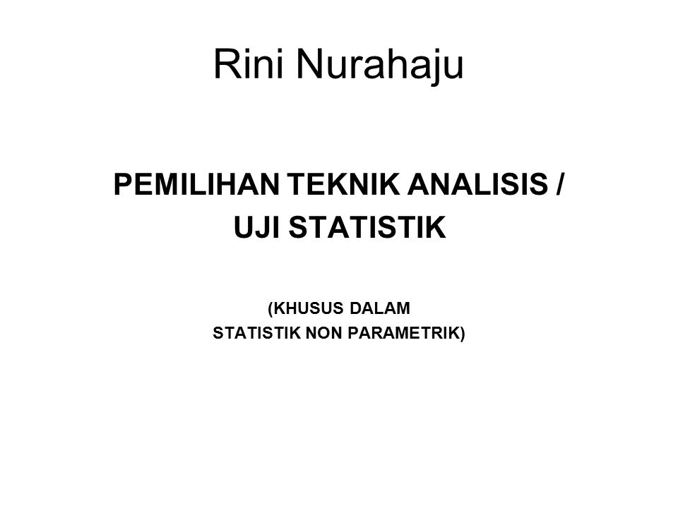 PEMILIHAN TEKNIK ANALISIS / STATISTIK NON PARAMETRIK)