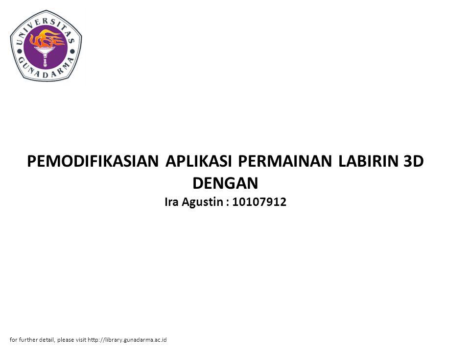 PEMODIFIKASIAN APLIKASI PERMAINAN LABIRIN 3D DENGAN Ira Agustin : 10107912