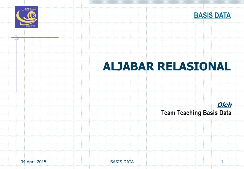 ALJABAR RELASIONAL BASIS DATA Team Teaching Basis Data Oleh