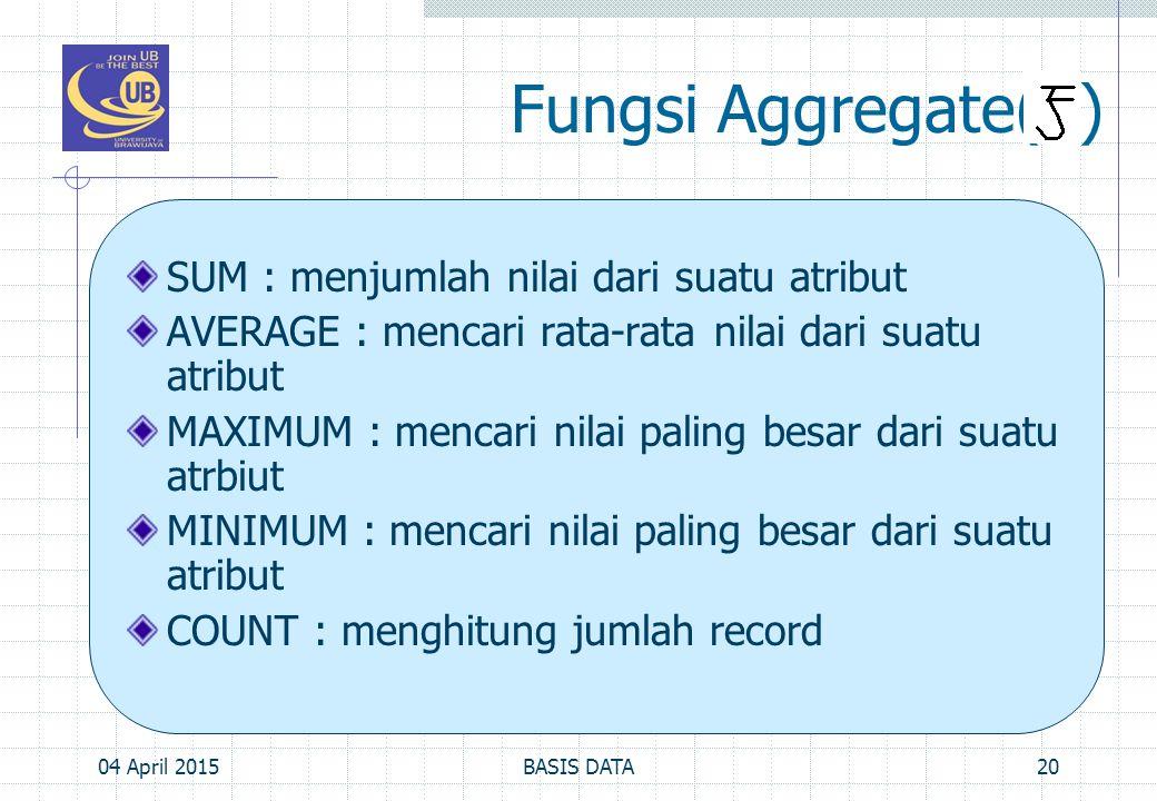 Fungsi Aggregate( ) SUM : menjumlah nilai dari suatu atribut