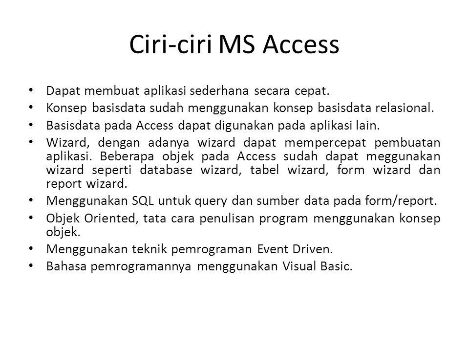 Ciri-ciri MS Access Dapat membuat aplikasi sederhana secara cepat.