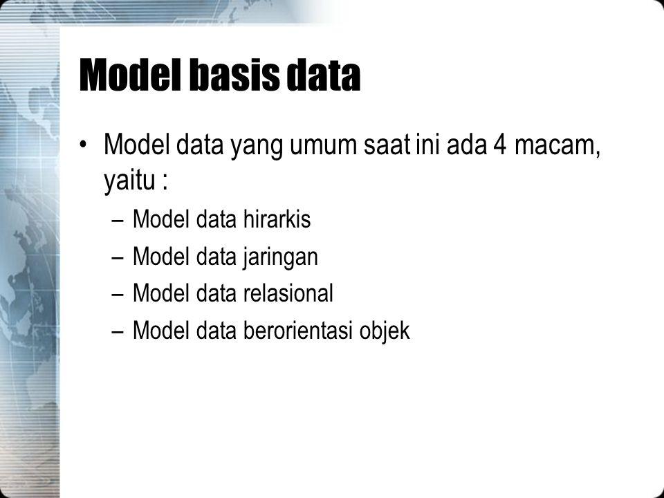 Model basis data Model data yang umum saat ini ada 4 macam, yaitu :
