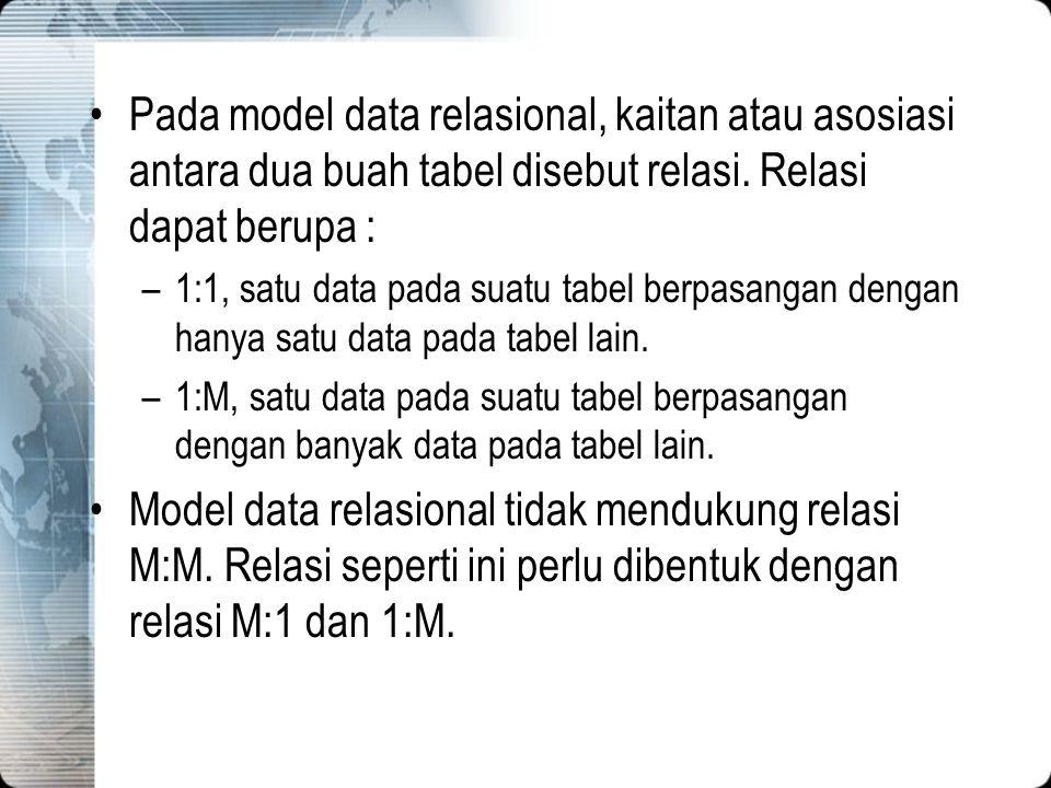 Pada model data relasional, kaitan atau asosiasi antara dua buah tabel disebut relasi. Relasi dapat berupa :