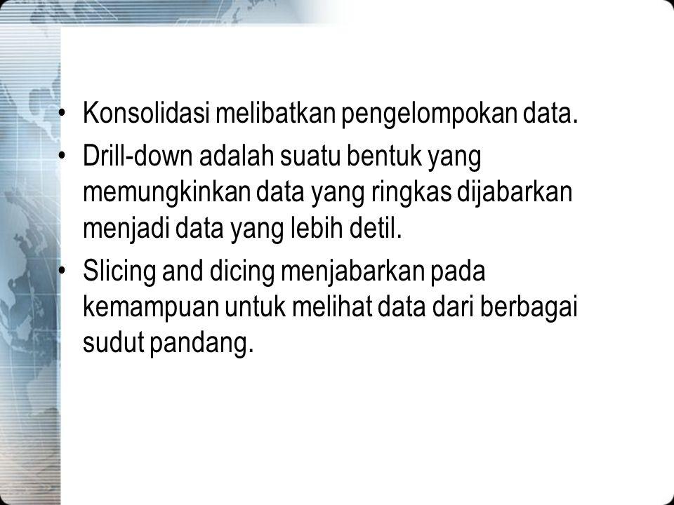 Konsolidasi melibatkan pengelompokan data.