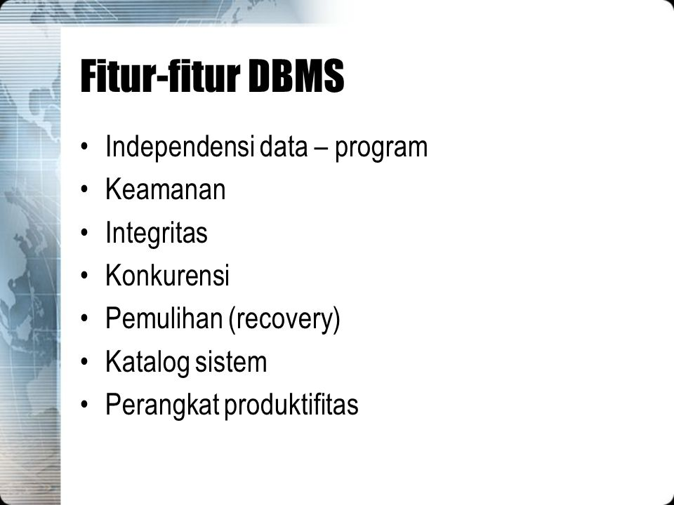 Fitur-fitur DBMS Independensi data – program Keamanan Integritas