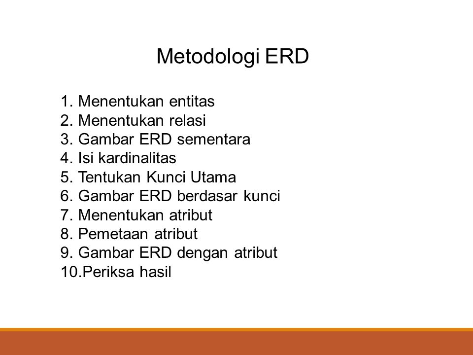 Metodologi ERD Menentukan entitas Menentukan relasi