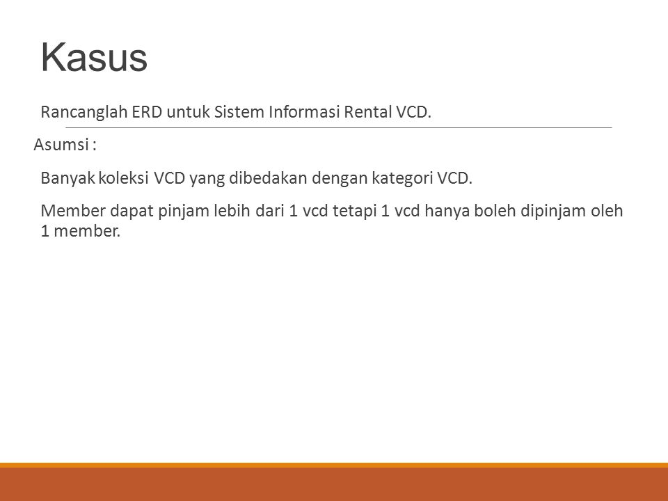 Kasus Rancanglah ERD untuk Sistem Informasi Rental VCD. Asumsi :