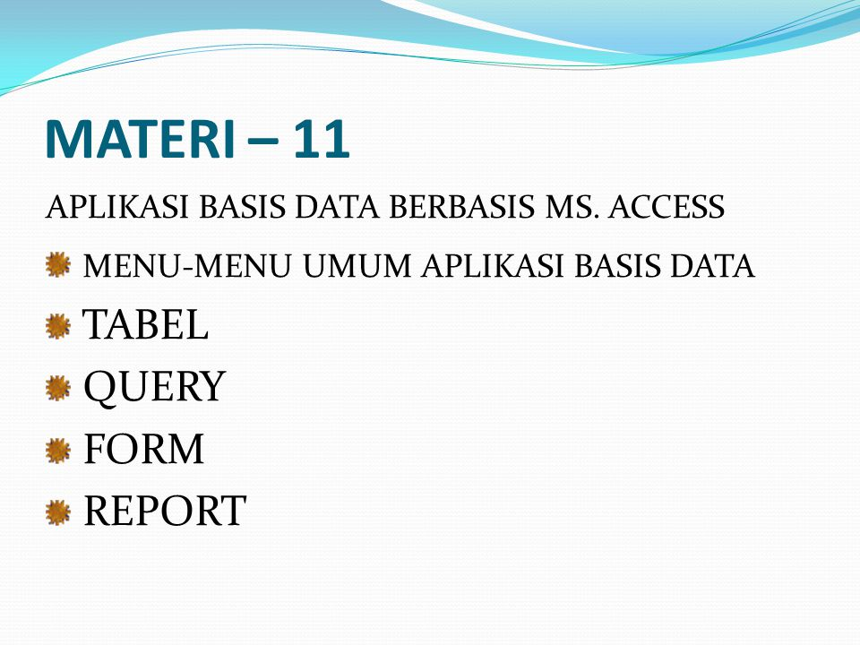 MATERI – 11 MENU-MENU UMUM APLIKASI BASIS DATA TABEL QUERY FORM REPORT