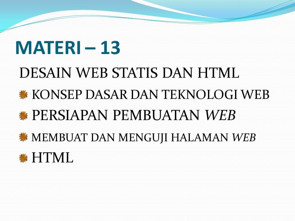 MATERI – 13 DESAIN WEB STATIS DAN HTML KONSEP DASAR DAN TEKNOLOGI WEB