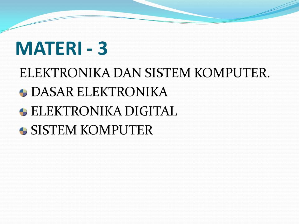MATERI - 3 ELEKTRONIKA DAN SISTEM KOMPUTER. DASAR ELEKTRONIKA