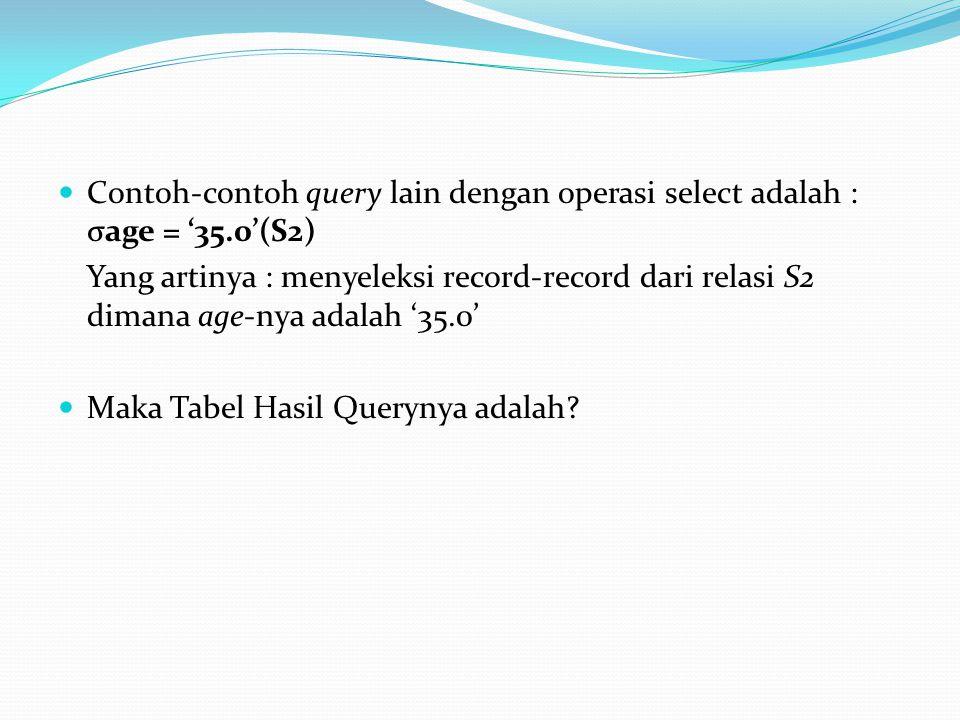 Contoh-contoh query lain dengan operasi select adalah : σage = '35