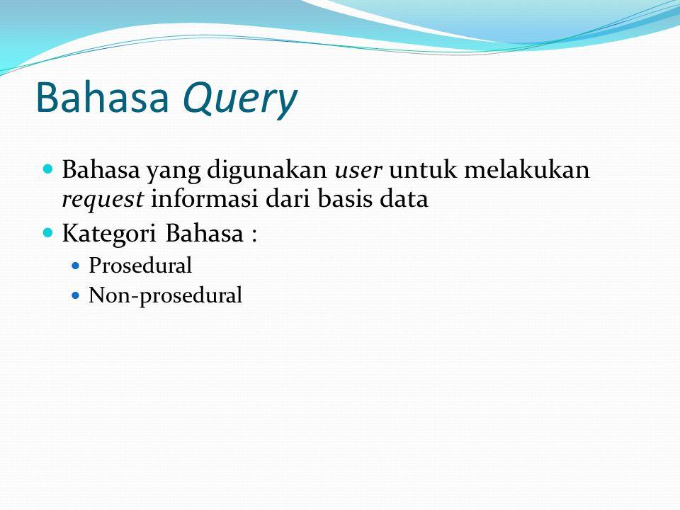 Bahasa Query Bahasa yang digunakan user untuk melakukan request informasi dari basis data. Kategori Bahasa :