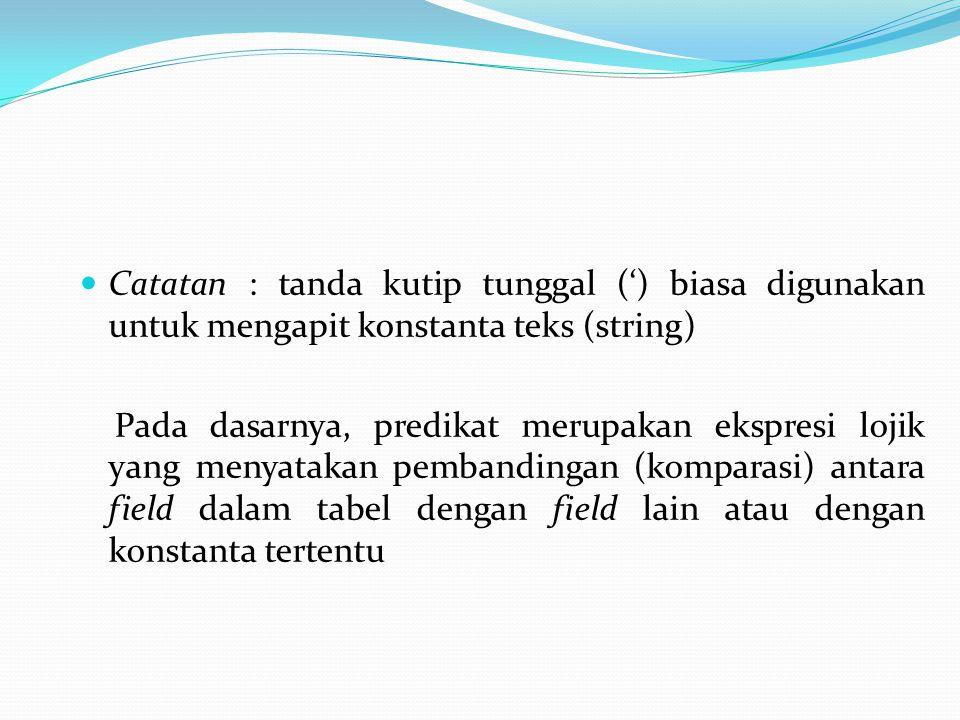 Catatan : tanda kutip tunggal (') biasa digunakan untuk mengapit konstanta teks (string)
