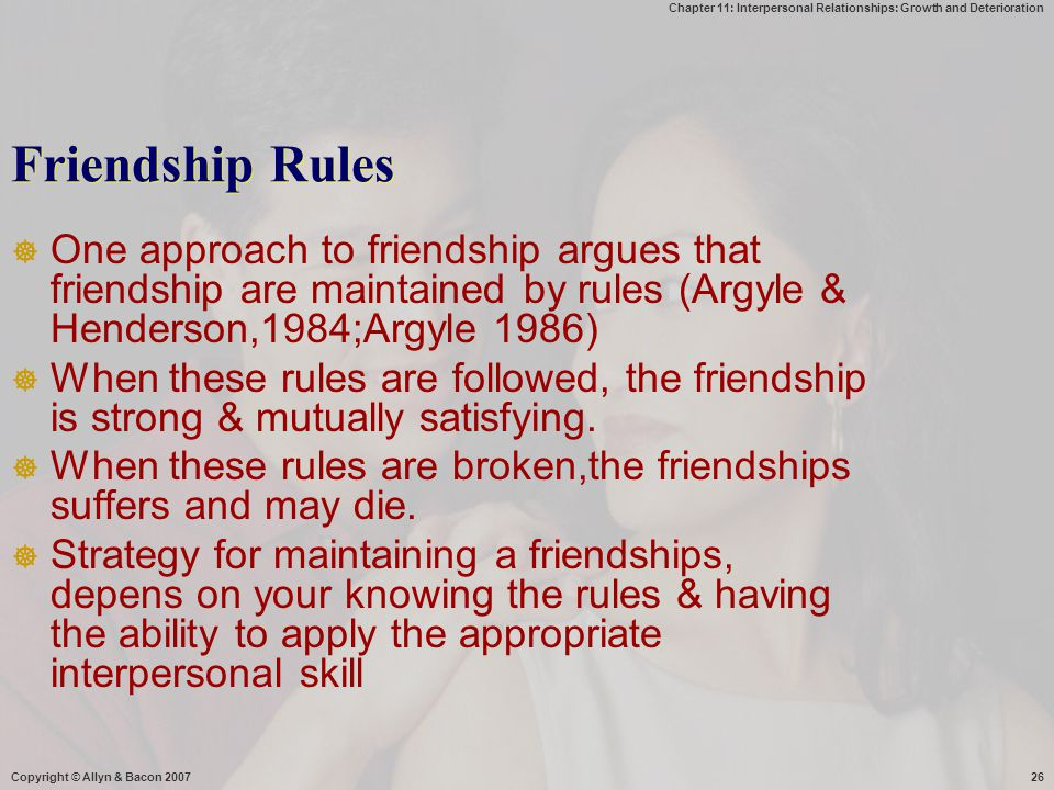 Friendship Rules One approach to friendship argues that friendship are maintained by rules (Argyle & Henderson,1984;Argyle 1986)