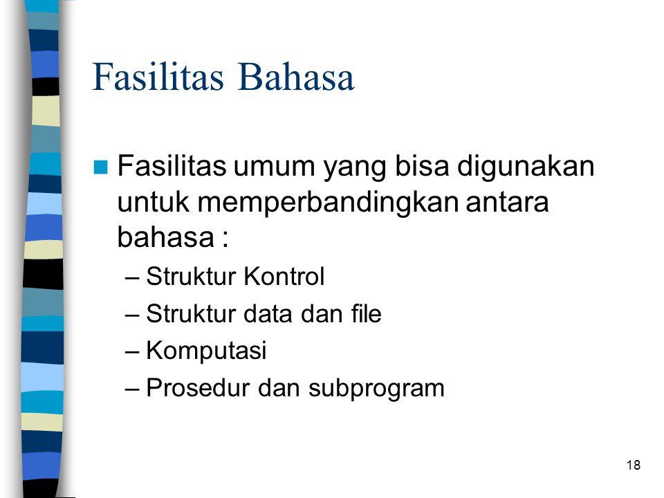 Fasilitas Bahasa Fasilitas umum yang bisa digunakan untuk memperbandingkan antara bahasa : Struktur Kontrol.