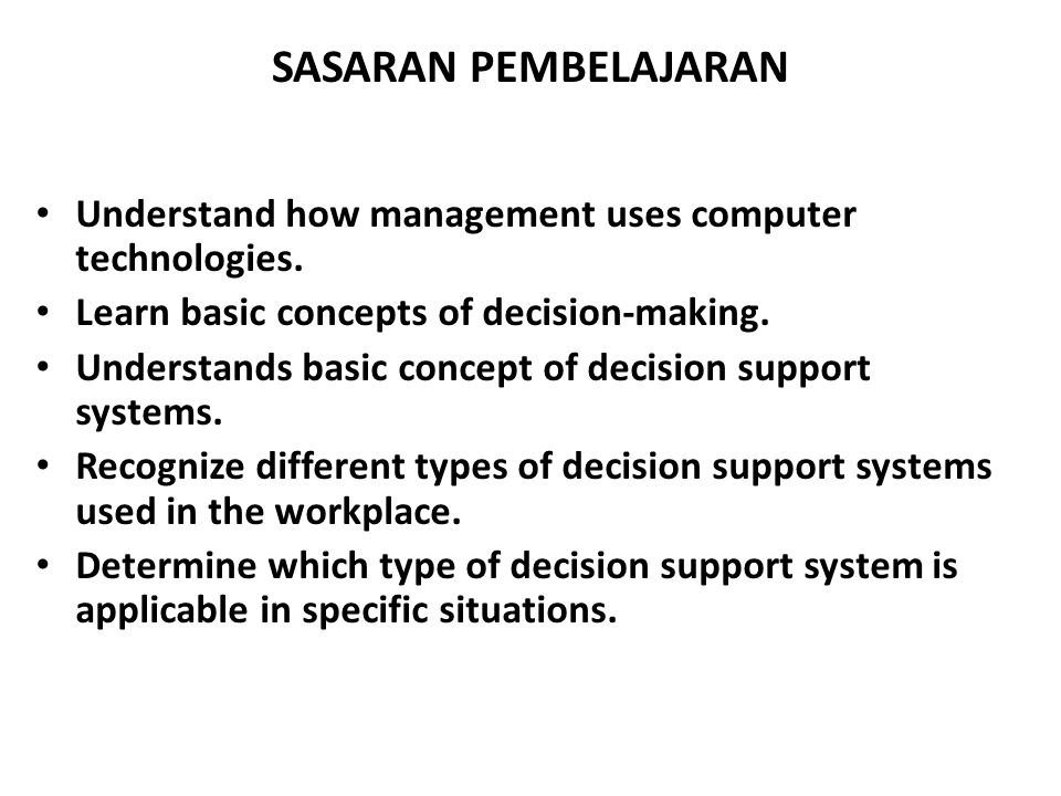 SASARAN PEMBELAJARAN Understand how management uses computer technologies. Learn basic concepts of decision-making.