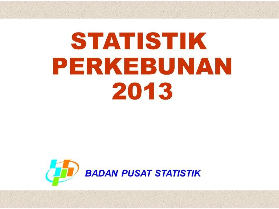STATISTIK PERKEBUNAN 2013 BADAN PUSAT STATISTIK BPS
