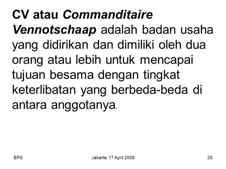 CV atau Commanditaire Vennotschaap adalah badan usaha yang didirikan dan dimiliki oleh dua orang atau lebih untuk mencapai tujuan besama dengan tingkat keterlibatan yang berbeda-beda di antara anggotanya.
