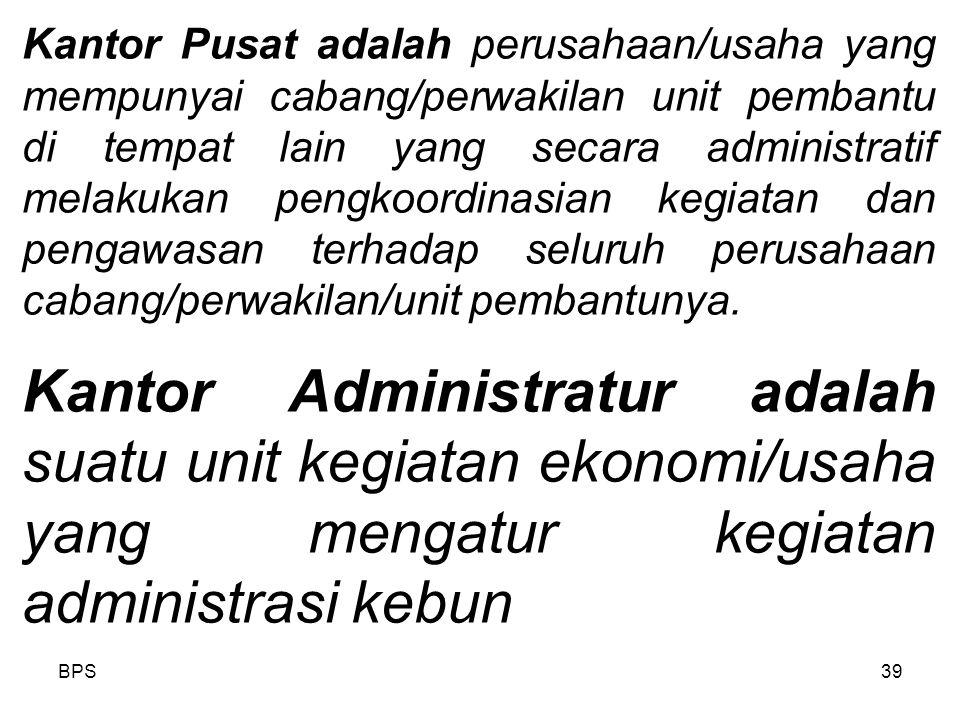 Kantor Pusat adalah perusahaan/usaha yang mempunyai cabang/perwakilan unit pembantu di tempat lain yang secara administratif melakukan pengkoordinasian kegiatan dan pengawasan terhadap seluruh perusahaan cabang/perwakilan/unit pembantunya.