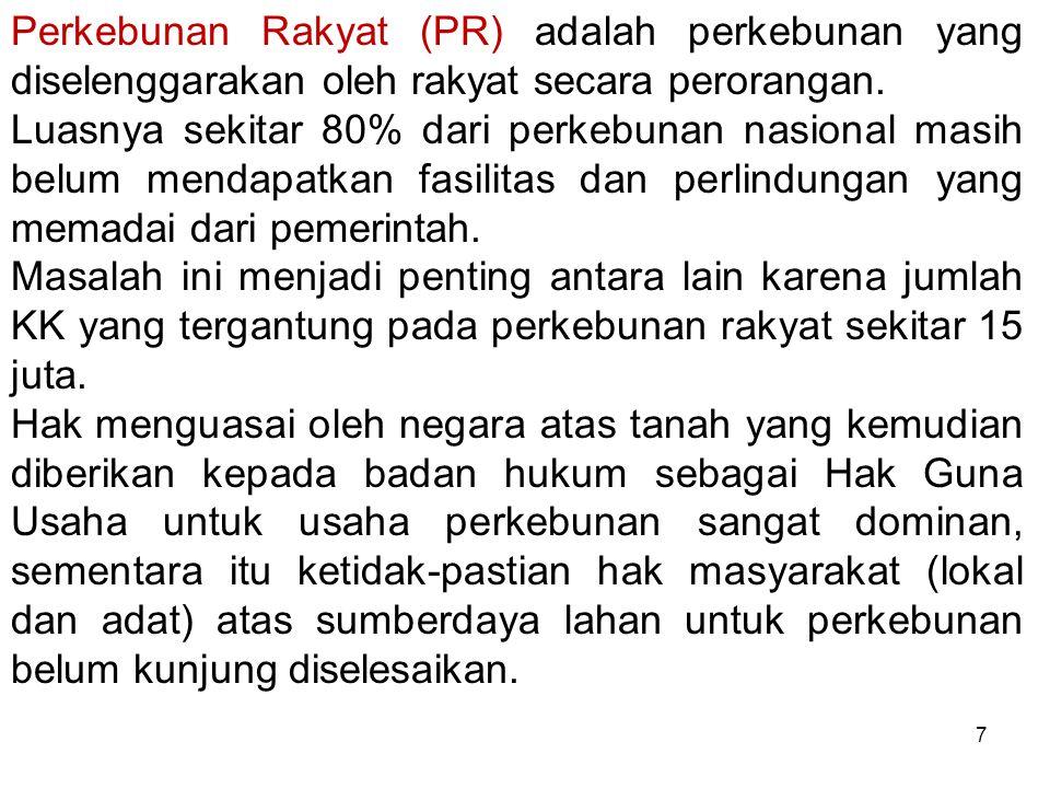 Perkebunan Rakyat (PR) adalah perkebunan yang diselenggarakan oleh rakyat secara perorangan.