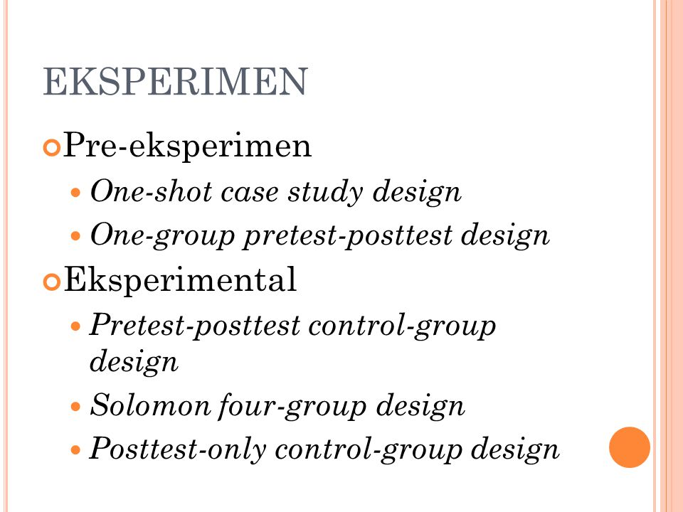 EKSPERIMEN Pre-eksperimen Eksperimental One-shot case study design