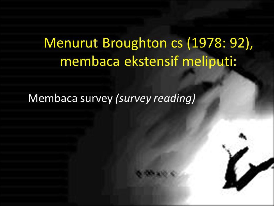 Menurut Broughton cs (1978: 92), membaca ekstensif meliputi: