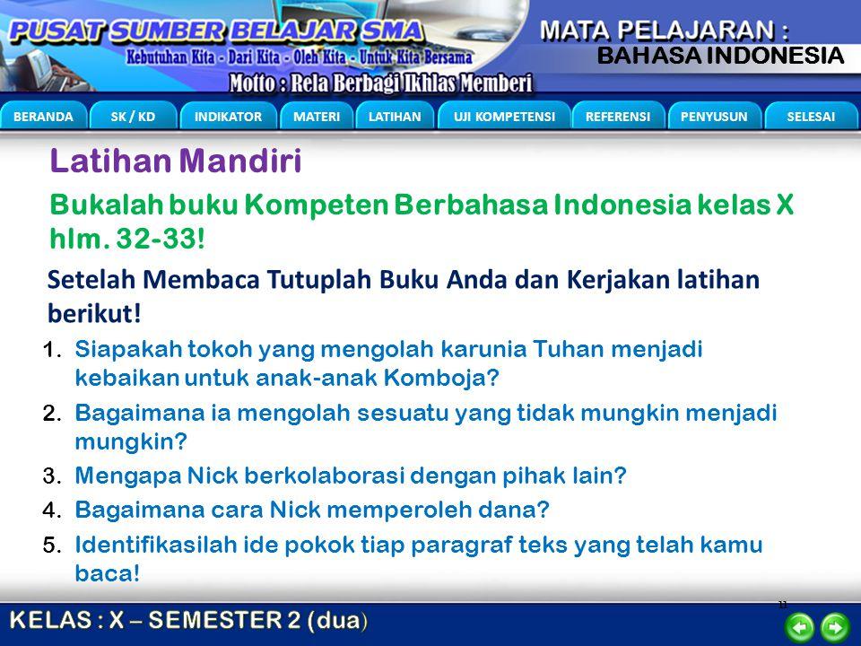 Latihan Mandiri Bukalah buku Kompeten Berbahasa Indonesia kelas X hlm. 32-33! Setelah Membaca Tutuplah Buku Anda dan Kerjakan latihan berikut!
