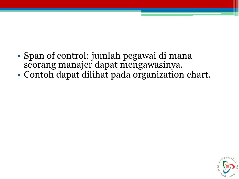 Span of control: jumlah pegawai di mana seorang manajer dapat mengawasinya.