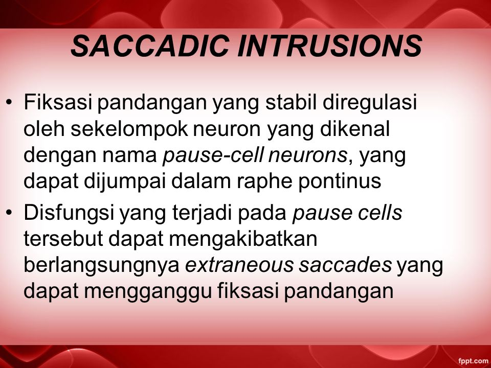 SACCADIC INTRUSIONS