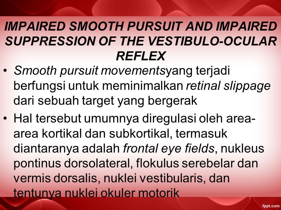 IMPAIRED SMOOTH PURSUIT AND IMPAIRED SUPPRESSION OF THE VESTIBULO-OCULAR REFLEX
